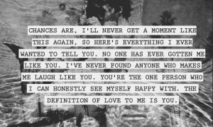 ... you. You're the one person who I can honestly see myself happy with
