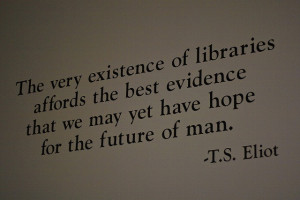... that we may yet have hope for the future of man ... T.S. Eliot
