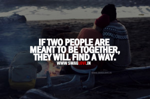 "... People Are Meant To Be Together, They Will Find A Way"" ~ Love Quote"