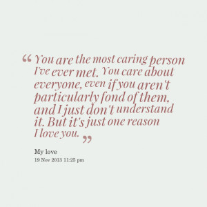 Quotes Picture: you are the most caring person i've ever met you care ...