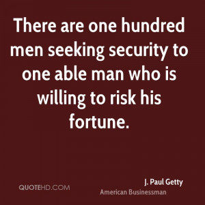 There are one hundred men seeking security to one able man who is ...