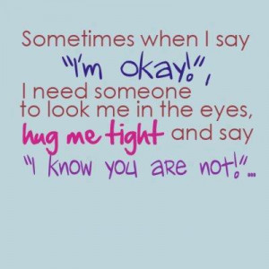 Inspirational Quotes hug me tight and say , i know you are not