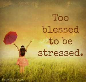 Too blessed to be stressed!
