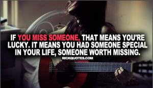 ... It Means You Had Someone Special In Your Life, Someone Worth Missing
