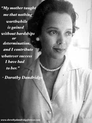 "... contribute whatever success I have had to her."" - Dorothy Dandridge"