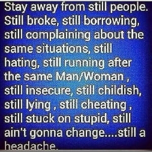 Stay away from STILL people!