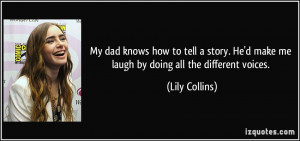 My dad knows how to tell a story. He'd make me laugh by doing all the ...