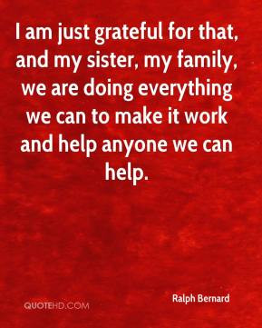 am just grateful for that, and my sister, my family, we are doing ...