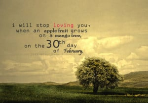 will stop loving you, when an apple fruit grows on a mango tree, on ...