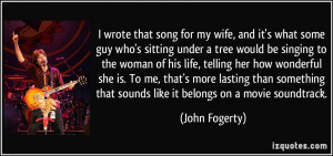 wrote that song for my wife, and it's what some guy who's sitting ...