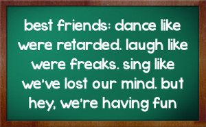 Best Friends Dance Like Retarded Friend Quote