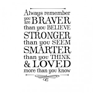remember you are braver than you believe...winnie the pooh quote ...