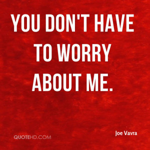 joe-vavra-quote-you-dont-have-to-worry-about-me.jpg