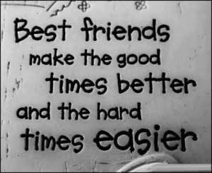 Times Better And The Hard Times Easier: Quote About Best Friends Make ...