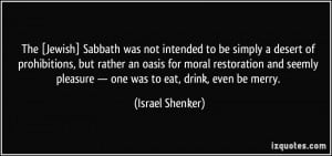 The [Jewish] Sabbath was not intended to be simply a desert of ...