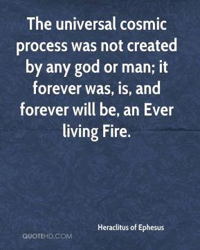 Heraclitus of Ephesus - The universal cosmic process was not created ...