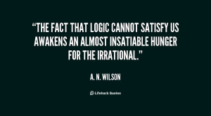 quote-A.-N.-Wilson-the-fact-that-logic-cannot-satisfy-us-100149.png