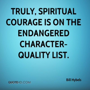 Truly, Spiritual Courage Is On The Endangered Character-Quality List.