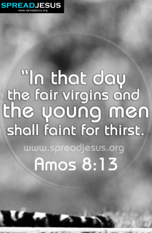 the young men shall faint for thirst-Amos 8:13 BIBLE QUOTES IMAGES