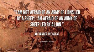 ... afraid of an army of lions led by a sheep i am afraid of an army of