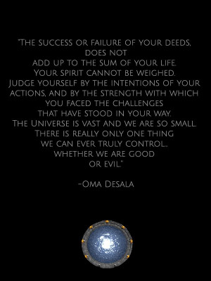 love this quote from Stargate. That last line is how I try to live ...