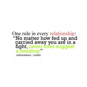 One rule in every relationship no matter how fed up and carried away ...