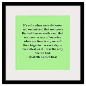 Kubler Ross quotes | ... Wall Art > Framed Prints > elisabeth kubler ...