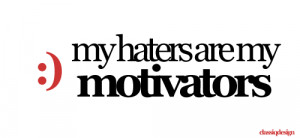 My Haters are my Motivators. - 100% made by Classiq Design