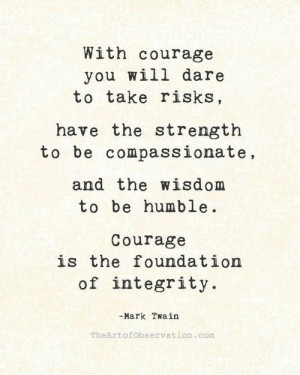 With courage you will dare to take risks, have the strength to ...