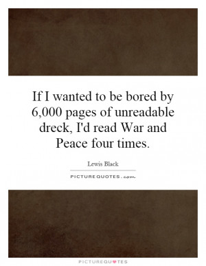 ... unreadable dreck, I'd read War and Peace four times. Picture Quote #1