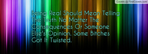 Being Real Should Mean Telling The Truth No Matter The Consequences Or ...