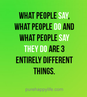 ... Quote: What people say, what people DO and what people SAY THEY DO