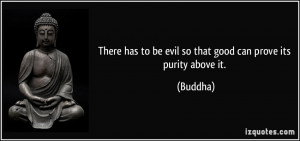 There has to be evil so that good can prove its purity above it ...