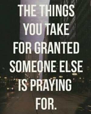 Taken For Granted Quotes Don't be taken for granted .