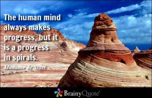 The human mind always makes progress, but it is a progress in spirals.