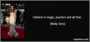 quote-i-believe-in-magic-psychics-and-all-that-molly-sims-171610.jpg