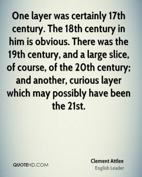One layer was certainly 17th century. The 18th century in him is ...