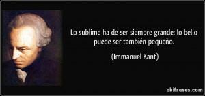 ... siempre grande; lo bello puede ser también pequeño. (Immanuel Kant