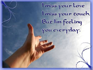 Missing You - I Miss Your Love, I Miss Your Touch.