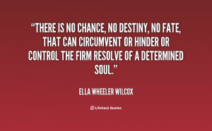 quote-Ella-Wheeler-Wilcox-there-is-no-chance-no-destiny-no-125373.png