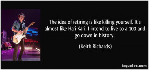 The idea of retiring is like killing yourself. It's almost like Hari ...