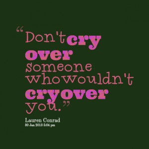 Quotes Picture: don't cry over someone who wouldn't cry over you