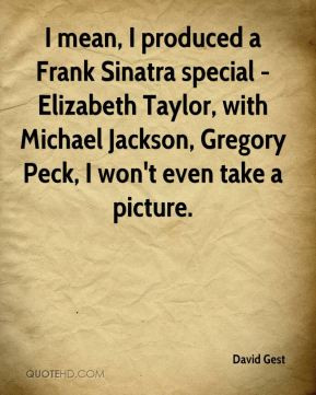 David Gest - I mean, I produced a Frank Sinatra special - Elizabeth ...