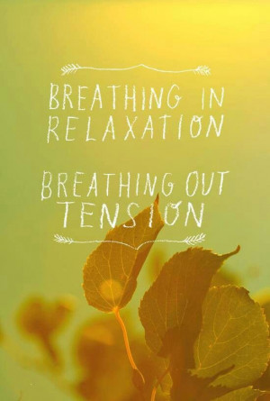 Breathing in relaxation - Breathing out tension #yoga #quotes Loved ...
