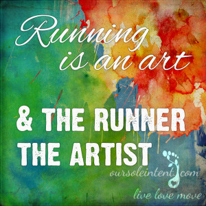 running art   run quotes   running quotes   our sole intent