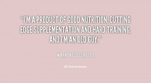 product of good nutrition, cutting edge supplementation and hard ...