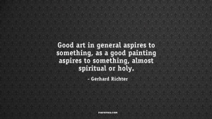Good art in general aspires to something, as a good painting aspires ...
