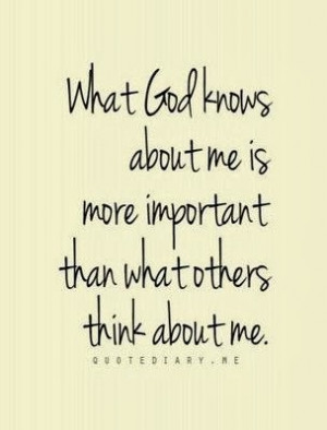 ... God knows about me is more important than what others think about me