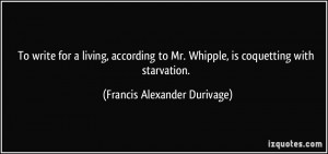 ... Whipple, is coquetting with starvation. - Francis Alexander Durivage