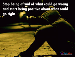 Stop Being Afraid What...